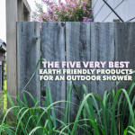 Five Best Earth Friendly Products For An Outdoor Shower