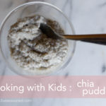 Cooking with Kids : Chia Pudding